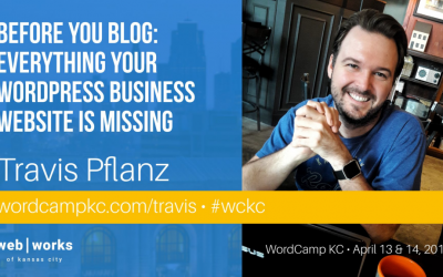 My WordCamp KC 2018 Session: Everything your WordPress Business Website is Missing