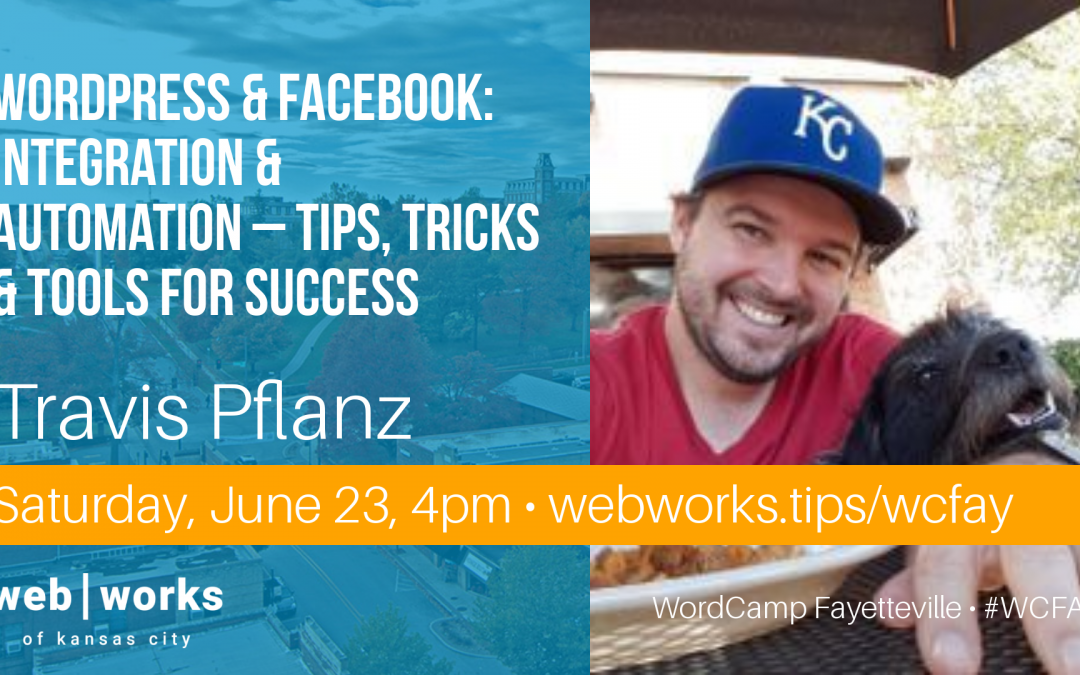 WordCamp Fayetteville 2018 - WordPress and Facebook Integration | Travis Pflanz
